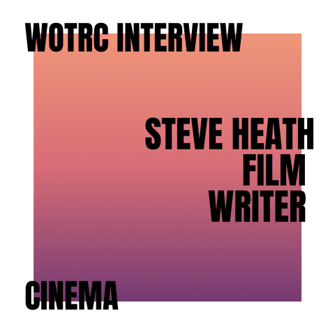 Interview with Steve Heath, Film Writer