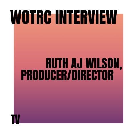 Interview with Ruth AJ Wilson, Producer/Director